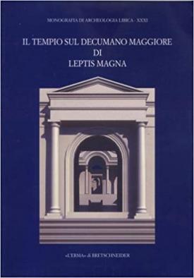 """""""Il tempio sul Decumano Maggiore di Leptis Magna"""""""